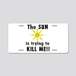 The Sun is Trying to Kill Me! Aluminum License Pla
