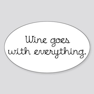 Wine Goes With Everything Sticker (Oval)