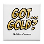 Got Gold 01 Tile Coaster