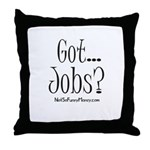 Got Jobs 01 Throw Pillow