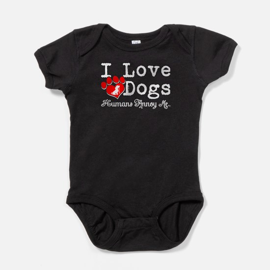 I Love Dogs T Shirt, Humans Annoy Me T S Body Suit