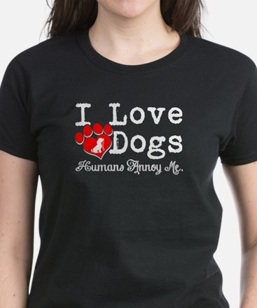 I Love Dogs T Shirt, Humans Annoy Me T Shi T-Shirt