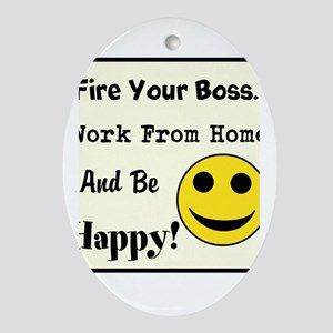 Fire Your Boss. Work From Hom Ornament (Oval)