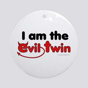 I am the Evil Twin Ornament (Round)