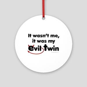 It wasn't me (Evil Twin) Ornament (Round)
