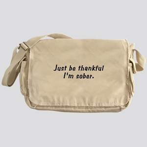 Be Thankful I'm Sober Messenger Bag