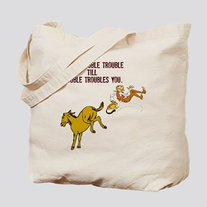 Never Trouble Trouble Tote Bag