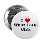 I Love White Trash Girls Button