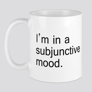 """I'm in a subjunctive mood"" Mug"