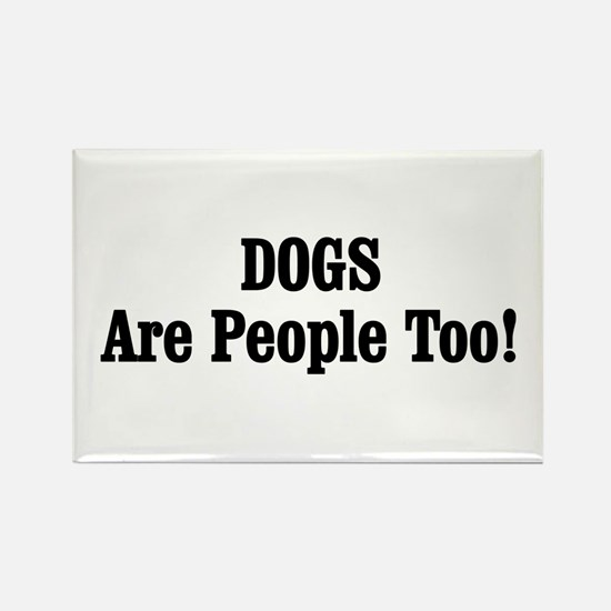 DOGS Are People Too! Rectangle Magnet