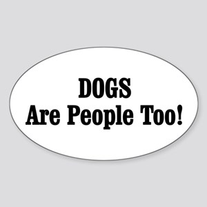 DOGS Are People Too! Sticker (Oval)