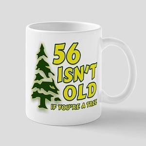56 Isn't Old, If You're A Tree Mug