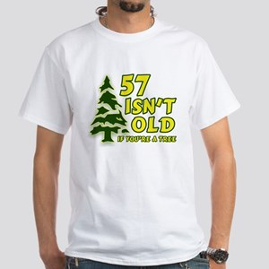 57 Isn't Old, If You're A Tree White T-Shirt