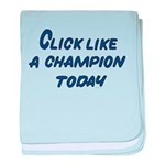 Click Like A Champion Today baby blanket