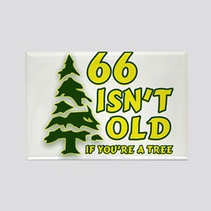 66 Isn't Old, If You're A Tree Rectangle Magnet