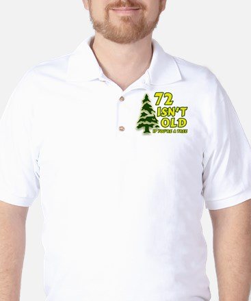 72 Isn't Old, If You're A Tree Golf Shirt