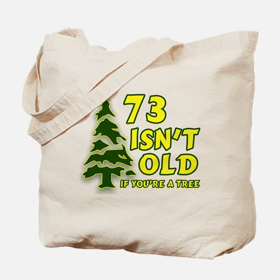 73 Isn't Old, If You're A Tree Tote Bag