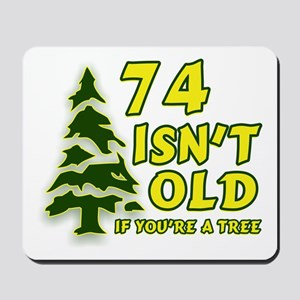 74 Isn't Old, If You're A Tree Mousepad