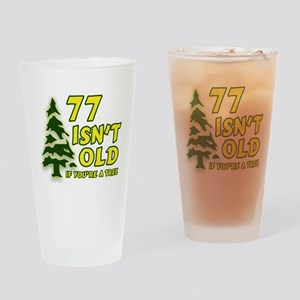 77 Isn't Old, If You're A Tree Drinking Glass