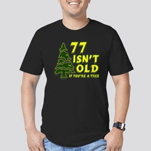 77 Isn't Old, If You're A Tree Men's Fitted T-Shir