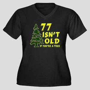 77 Isn't Old, If You're A Tree Women's Plus Size V
