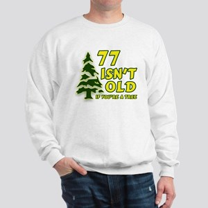 77 Isn't Old, If You're A Tree Sweatshirt