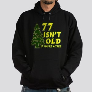 77 Isn't Old, If You're A Tree Hoodie (dark)
