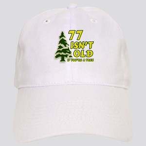 77 Isn't Old, If You're A Tree Cap
