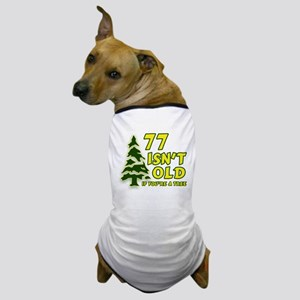 77 Isn't Old, If You're A Tree Dog T-Shirt