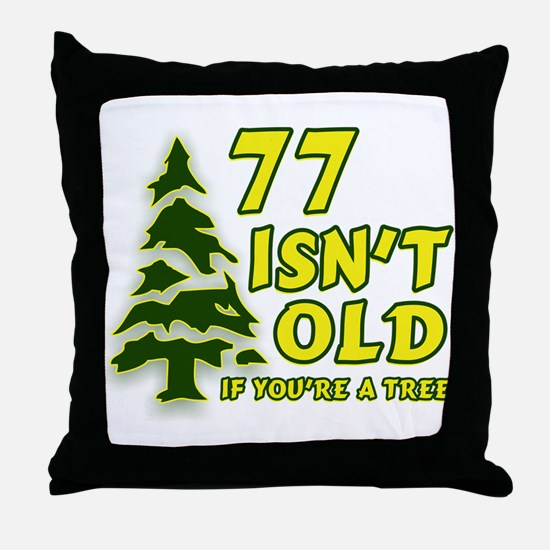77 Isn't Old, If You're A Tree Throw Pillow