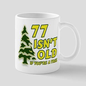 77 Isn't Old, If You're A Tree Mug