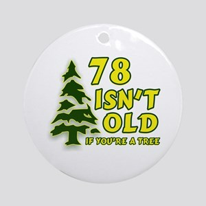 78 Isn't Old, If You're A Tree Ornament (Round)