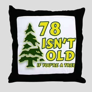 78 Isn't Old, If You're A Tree Throw Pillow