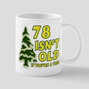 78 Isn't Old, If You're A Tree Mug