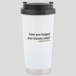 have you hugged your barista Stainless Steel Trave