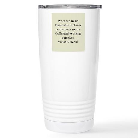 Viktor Frankl quote Stainless Steel Travel Mug
