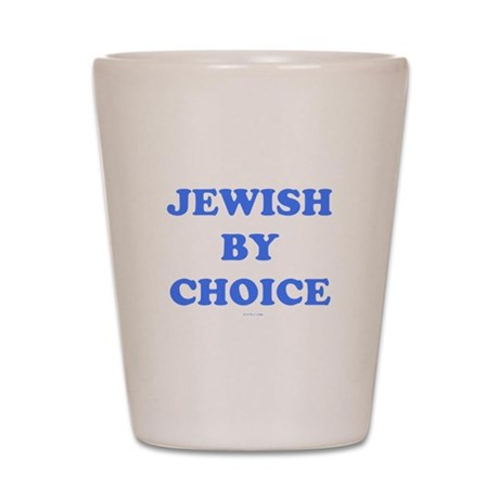 Jewish By Choice Shot Glass