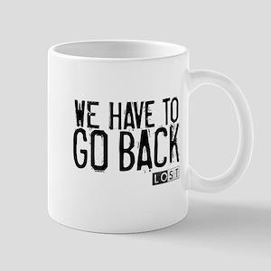 We Have to Go Back Mug