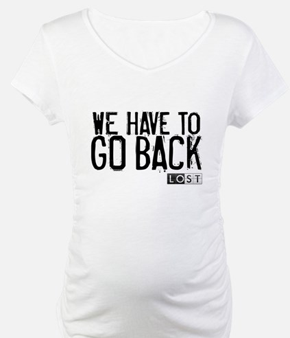 We Have to Go Back Shirt