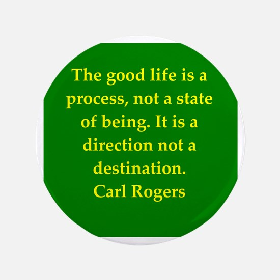 "Carl Rogers quote 3.5"" Button"