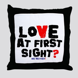 LOVE AT FIRST SIGHT - ME NEITHER! Throw Pillow