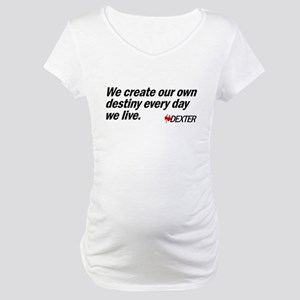 We Create Our Own Destiny Maternity T-Shirt