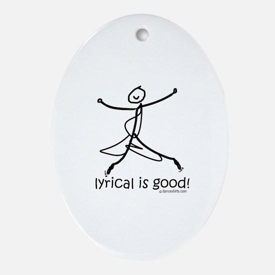 lyrical is good! DanceShirts.com Ornament (Oval)