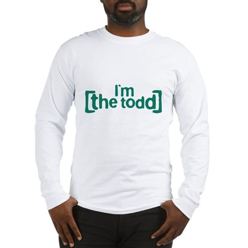 I'm the Todd Long Sleeve T-Shirt