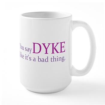 You Say DYKE Like... Large Mug