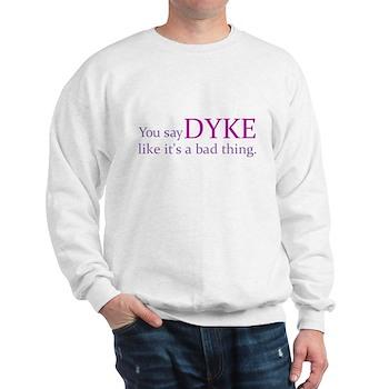 You Say DYKE Like... Sweatshirt