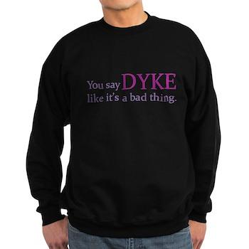 You Say DYKE Like... Dark Sweatshirt