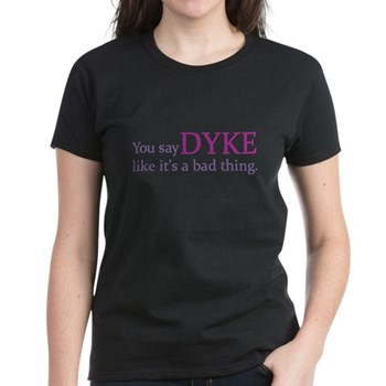 You Say DYKE Like... Women's Dark T-Shirt