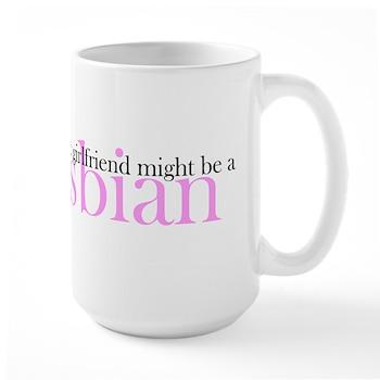 Girlfriend Might Be a Lesbian Large Mug