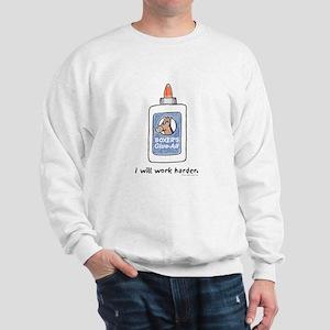 I Will Work Harder Sweatshirt